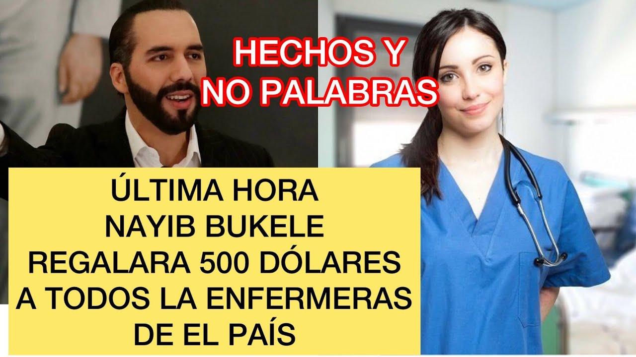 Nayib bukele regala 500 dólares a todas las enfermeras de el país ULTIMA HORA