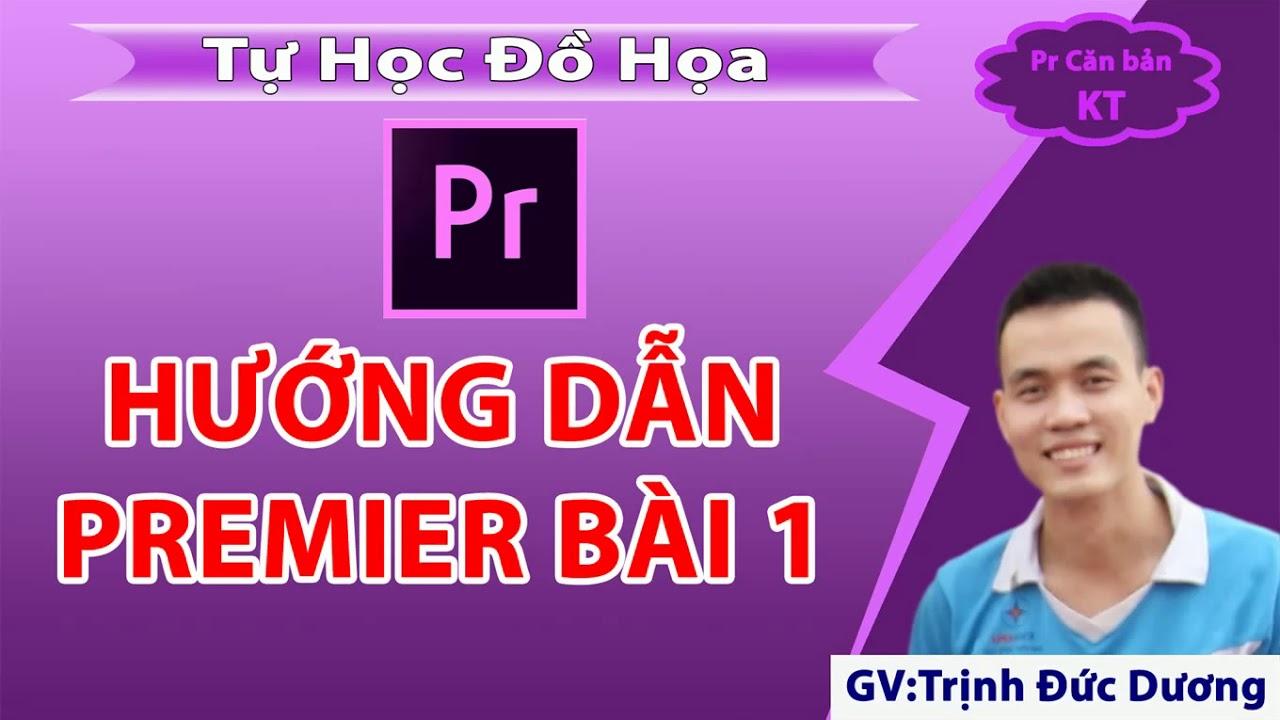 Hướng dẫn sử dụng Adobe Premiere cho người mới bắt đầu | Bài 1 | Tự Học Đồ Hoạ
