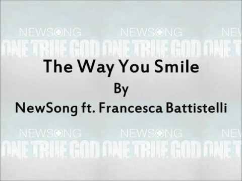 The Way You Smile - NewSong ft. Francesca Battistelli Lyrics