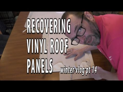RECOVERING VINYL ROOF PANELS. Winter refit Vlog part 14