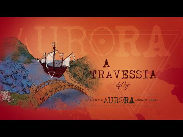 16. A Travessia - Aurora (Luciano Renan) 'Epilogue'