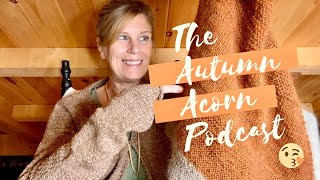 The Autumn Acorn Knits New Episode The Pajama Cardigan TAKE TWO
