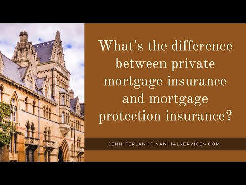 What's the Difference Between Private Mortgage Insurance and Mortgage Protection Insurance