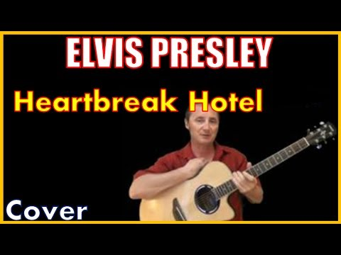 Heartbreak Hotel Elvis Presley Lyrics And Cover