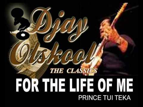 FOR THE LIFE OF ME Prince Tui Teka