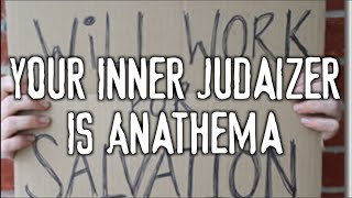 Your Inner Judaizer is Anathema