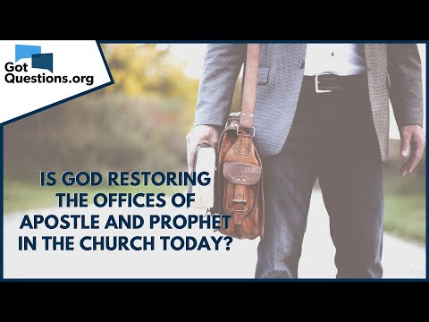 Is God Restoring The Offices Of Apostle And Prophet In The Church Today? | GotQuestions.org