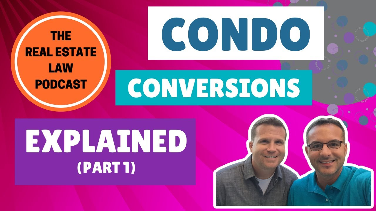 Condo Conversions Explained - Everything You Need To Know, Part 1 of 2