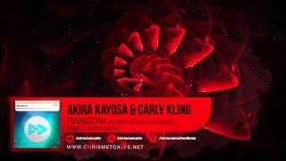 Akira Kayosa & Carly Kling - Ransom (Chris Metcalfe Remix)