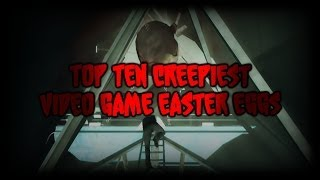 Top Ten Creepiest Video Game Easter Eggs