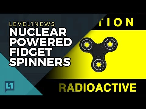 Level1 News August 15 2017: Nuclear Powered Fidget Spinners