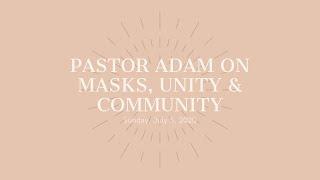 Pastor Adam on Masks, Unity & Community | 07.05.2020