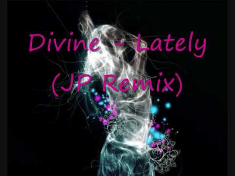 Divine - Lately (JP Remix)
