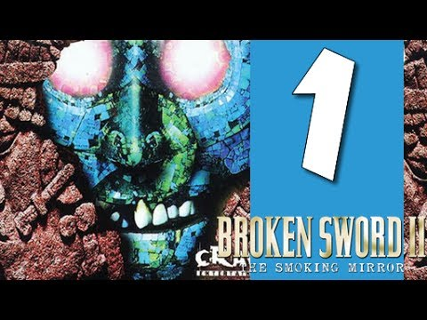 Lets Play Broken Sword II - The Smoking Mirror - Remastered