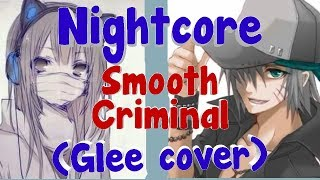 Nightcore-Smooth Criminal (Glee Cover)-Switching Vocals
