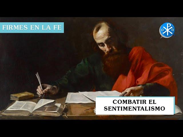 Combatir el sentimentalismo | Firmes en la fe - P Gabriel Zapata