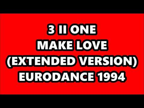 3 II ONE - MAKE LOVE (EXTENDED VERSION) EURODANCE 1994