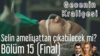 Gecenin Kraliçesi 15. Bölüm (Final) - Selin Ameliyattan Çıkabilecek Mi?
