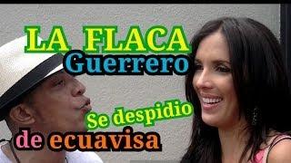DESPEDIDA DE LA FLACA MARIA TERESA GUERRERO DE ECUAVISA , NOTA DE LUIS RUALES (farandulero luis)