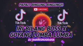 VIRALL TIKTOK!!! DJ IRI BILANG BOSS X GOYANG LUMBA LUMBA - ( HarrisNugraha ) New Remix!