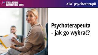 Psychoterapeuta - jak go wybrać? - dr Ewa Pragłowska i Joanna Gutral