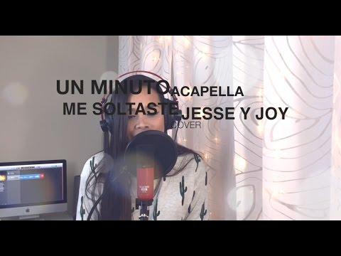 UN MINUTO ACAPELLA - ME SOLTASTE - JESSE Y JOY (COVER)