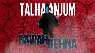 02. Gawah Rehna x Talha Anjum (Prod by Umair Khan)