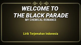 Welcome To The Black Parade - My Chemical Romance ( Lirik Terjemahan Indonesia )