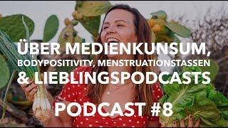 Podcast # 8 Über Medienkonsum, Bodypositivity, Menstruationstassen & Lieblingspodcasts.