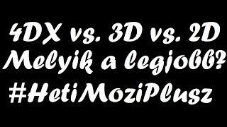 4DX vs. 3D vs. 2D mozi   Melyik a legjobb?   #HetiMoziPlusz
