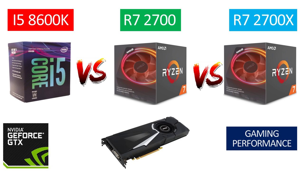 I5 8600K vs Ryzen 7 2700 vs Ryzen 7 2700X - GTX 1080 8GB - Benchmarks  Comparison