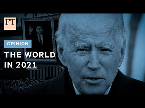 How the world could change in 2021   FT