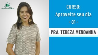 Curso: Aproveite seu dia - 01 -  Prª Tereza Mendanha - 26-08-2019
