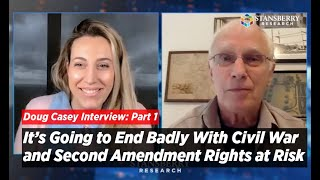 It's Going to End Badly With Civil War and Second Amendment Rights at Risk | Doug Casey