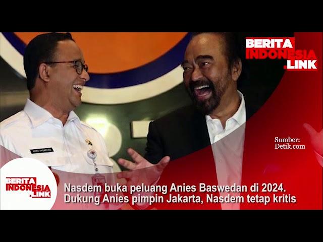 Nasdem buka peluang Anies Baswedan di 2024. Dukung Anies pimpin Jakarta,Nasdem tetap kritis.