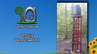 Off Grid Water Tower 1 | Land To House