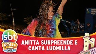 Anitta surpreende e canta Ludmilla | SBT Folia 2017