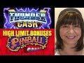 BIG WIN HIGH LIMIT PINBALL & THUNDER CASH BONUS