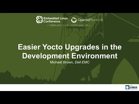 Easier Yocto Upgrades in the Development Environment - Michael Brown, Dell EMC