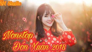 Nonstop - Đón Xuân 2018 - Việt Mix - Tết Đến Rồi - Sóng Nhạc Studio