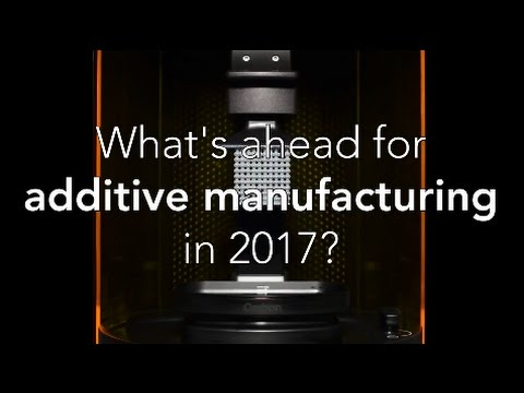 What do forecasters predict for additive manufacturing in 2017?