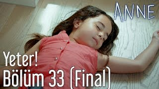 anne 33 bolum final yeter