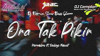 DJ Ora Tak Pikir - DERRADRU ft. SEDOYO MAWUT    Remix Slow Bass Glerrr    Panthelo Id    DJ Cemplon