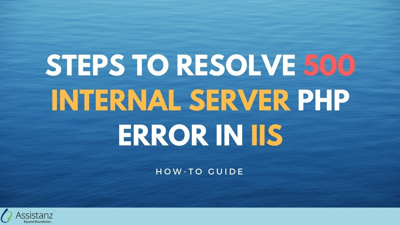 Steps to resolve 500 Internal Server PHP error in IIS