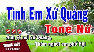 Karaoke Tình Em Xứ Quảng Tone Nữ Nhạc Sống | Trọng Hiếu