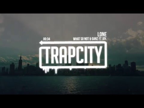 What So Not & GANZ - Lone (Ft. JOY)