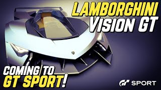 LAMBORGHINI *Vision GT* Coming to GT SPORT!!