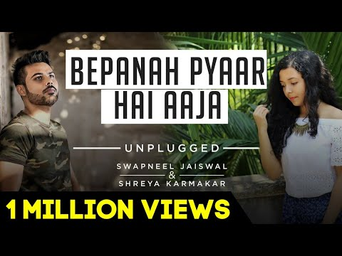 Bepanah Pyaar Hai Aaja - Unplugged Cover | Swapneel Jaiswal ft. Shreya Karmakar