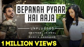 Bepanah Pyaar Hai Aaja - Unplugged Cover | Swapneel Jaiswal ft. Shreya Karmakar | Yadon ke dhago me