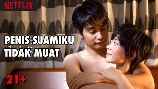 PENIS SUAMIKU TIDAK MUAT - NETFLIX (2019) INDONESIA - BERDASARKAN KISAH NYATA DI JEPANG!